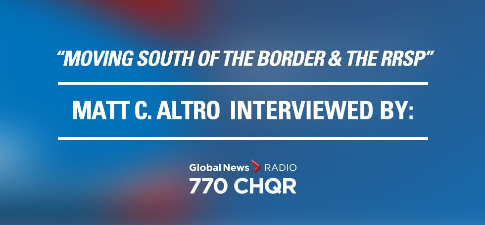 Global News Radio – Moving south of the border & the RRSP