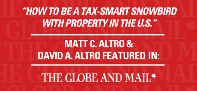 Globe and Mail – How to be a tax-smart snowbird with property in the U.S.