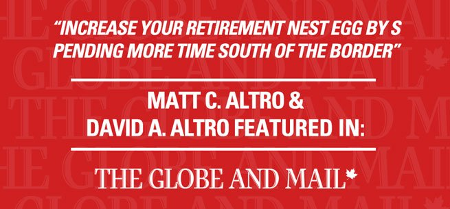 Globe and Mail – Increase your retirement nest egg by spending more time south of the border