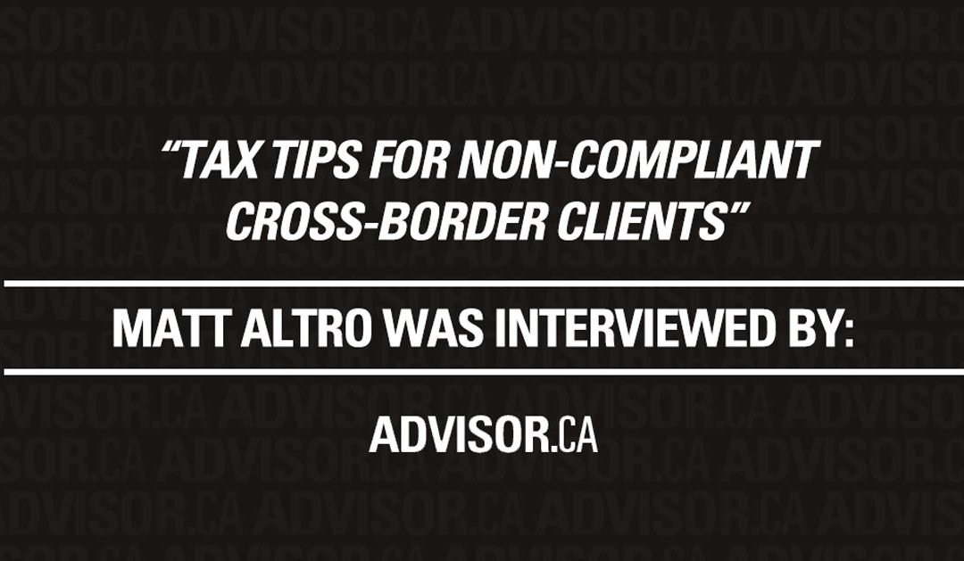 Advisor's Edge – Tax tips for non-compliant cross-border clients