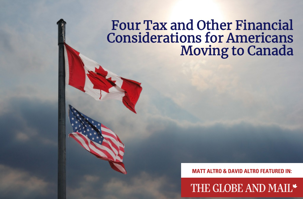 Globe & Mail – Four Tax and Other Financial Considerations for Americans Moving to Canada